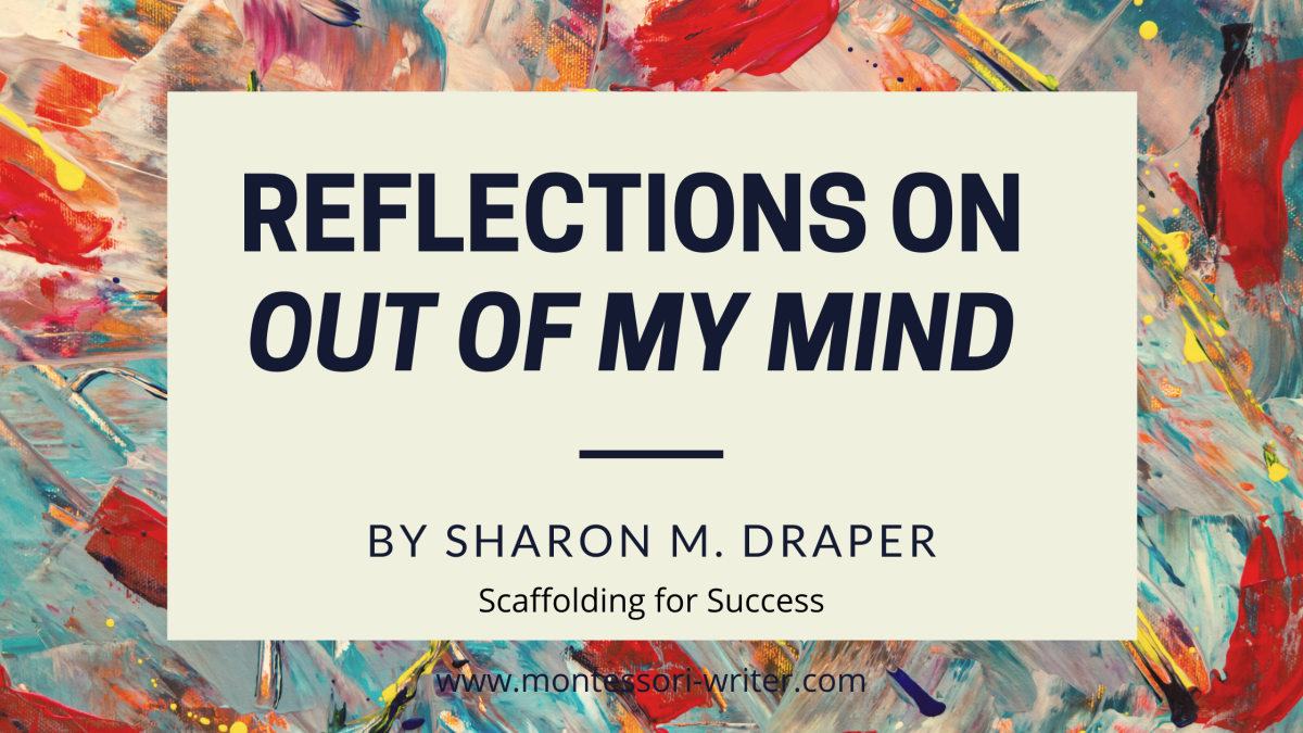 Reflections on Out of My Mind by Sharon S. Draper: Scaffolding for Success