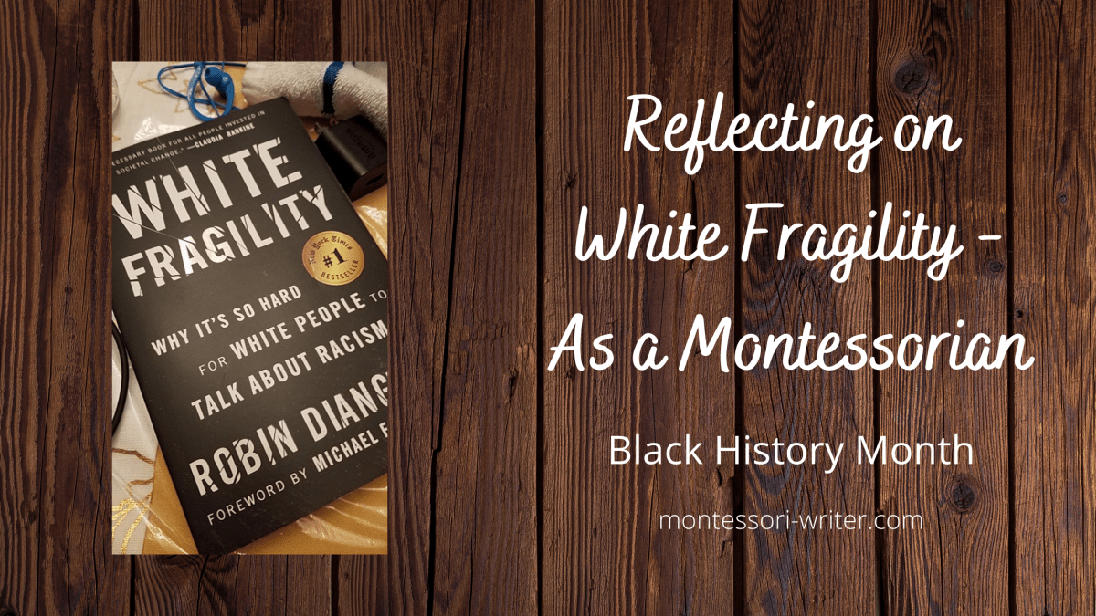 Reflecting on White Fragility as a Montessorian: Black History Month