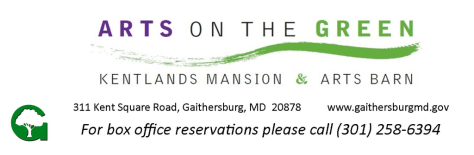 Arts on the Green Kentlands Mansion & Arts Barn 311 Kent Square Road, Gaithersburg, MD 20878 www.gaithersburgmd.gov For box office reservations please call (301) 258-6394
