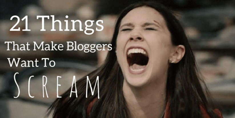 21 Things That Make Bloggers Want to Scream