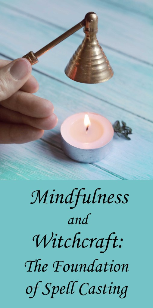 Mindfulness and Witchcraft:  The Foundation of Spell Casting