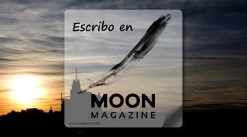 Somos lunáticos. Escribimos en MoonMagazine. Agosto 2