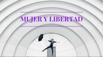 El amor de las mujeres a la libertad. Elogio a la mujer moderna. Artículo de Liliana Mizrahi.