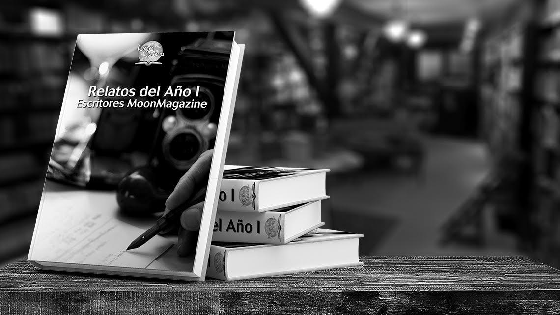 Relatos del Año I. Regalo de Escritores MoonMagazine. Mayo