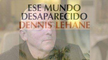 Ese mundo desaparecido, de Dennis Lehane. Un Miércoles de Ceniza particular. Reseña de Rosa Berros Canuria para Revista MoonMagazine.