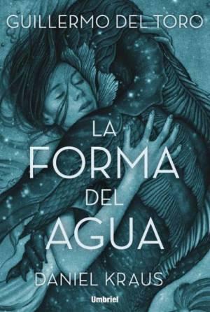 Dieciséis novelas recomendadas. La forma del agua.Guillermo del Toro y Daniel Kraus