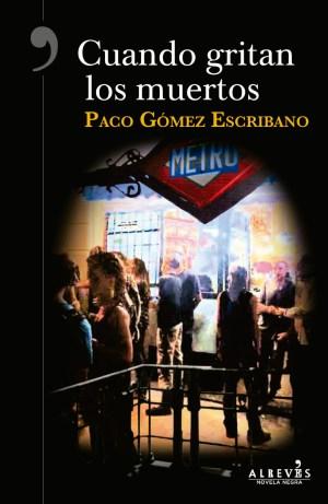 Día del Libro 2018. Dieciséis novelas recomendadas. Cuando gritan los muertos. Paco Gómez Escribano