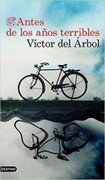 Antes de los años terribles, de Víctor del Árbol. Partirse y volver a ser otro