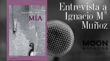 Entrevista a Ignacio María Muñoz, autor de Mía 1