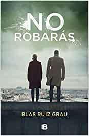 No robarás. Blas Ruiz Grau. Ediciones B
