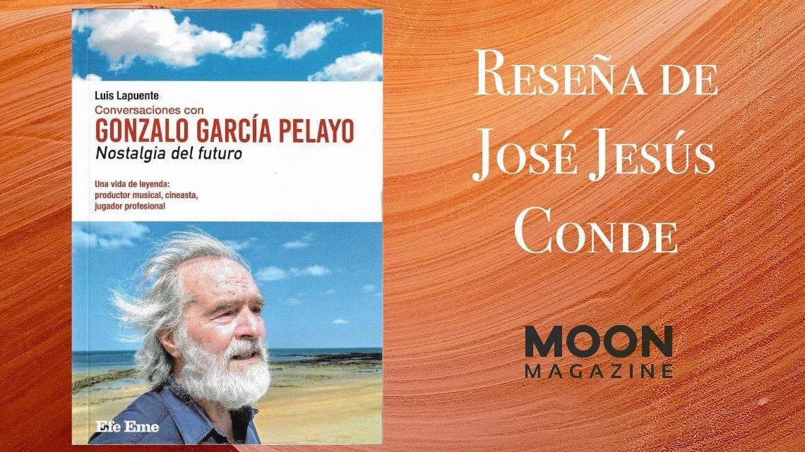 Conversaciones con Gonzalo García Pelayo. Nostalgia del futuro, de Luis Lapuente 3