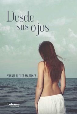Desde sus ojos, de Yusnel Fleites Martínez: el buen hacer del debutante