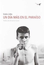 Un día más en el paraíso, de Eddie Little: una novela salvaje, brutal, cruel, descarnada y emocionante
