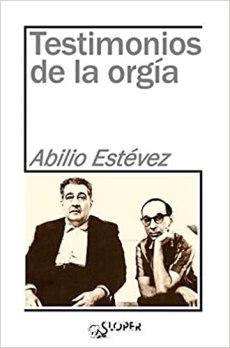 Testimonios de la orgía, de Abilio Estévez: Una cartografía geográfica, vital y filosófica
