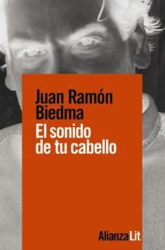 El sonido de tu cabello: Juan Ramón Biedma se supera a sí mismo