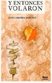 Y entonces volaron, de Juan Laborda Barceló