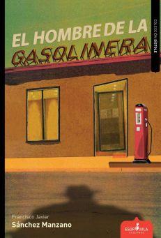 El hombre de la gasolinera, de Francisco Javier Sánchez Manzano