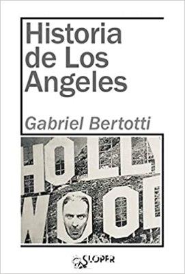 Entrevista: Gabriel Bertotti, autor de Historia de Los Angeles