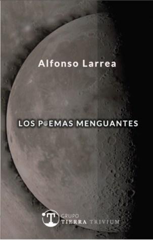 Los poemas menguantes, de Alfonso Larrea: reinventar el lenguaje para aproximarse al infinito