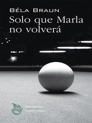 Solo que Marla no volverá, de Béla Braun: México encadenado