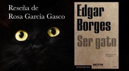 Ser gato, de Edgar Borges: la audacia expresiva al servicio de un paseo onírico entre infinitos mundos 1