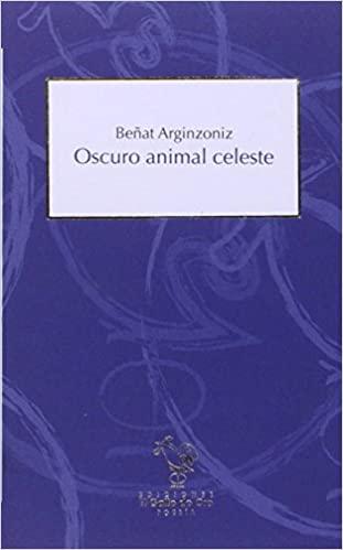 Oscuro animal celeste. Beñat Arginzoniz. El Gallo de Oro (2016)