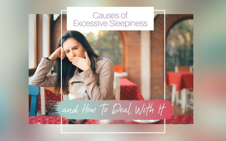 Causes of Excessive Sleepiness and How To Deal With It
