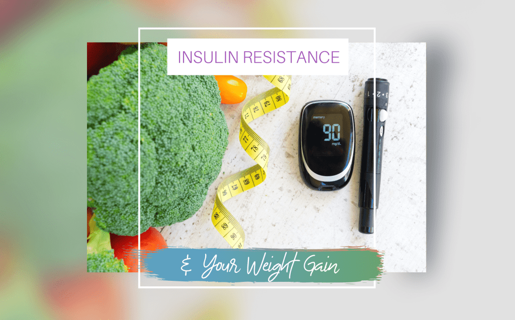 Insulin Resistant and Your Weight gain