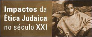 IMPACTOS DA ÉTICA JUDAICA NO SÉCULO XXI