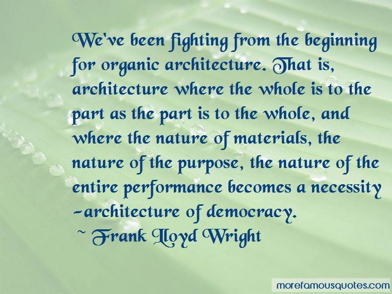 Quotes About Organic Architecture Top 15 Organic Architecture Quotes From Famous Authors