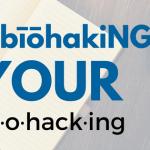 Biohacking Your Biohacking
