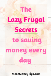 The Lazy Frugal Secrets to saving money every day