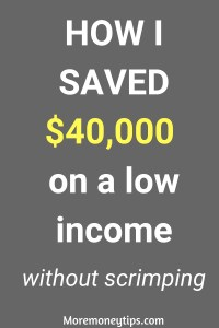 How I saved $40,000 on a low income