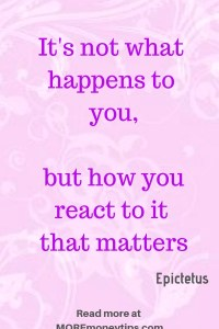 It's not what happens to you, but how you react to it that matters.