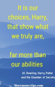 It is our choice Harry that show what we truly are, far more than our abilities.