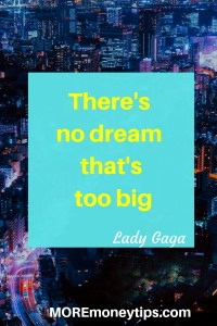 There's no dream that's too big.