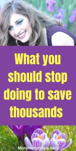 What you should stop doing to save thousands