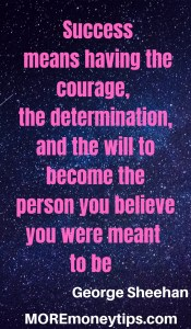 Success means having the courage, the determination and the will to become the person you believe you were meant to be