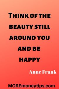Think of the beauty around you and be happy
