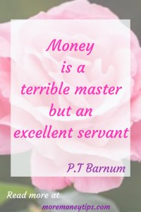 Money is a terrible master but an excellent servant