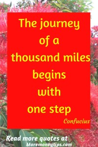 The Journey of a thousand begins with one step.