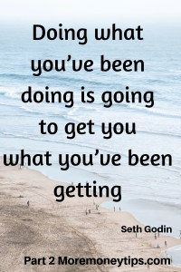 Doing what you've been doing is going to get you what you've been getting.