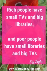 Rich people have small TVs and big libraries,and poor people have small libraries and big TVs.