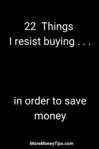 22 Things I resist buying...in order to save money