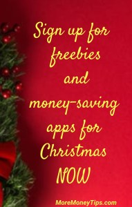 Sign up for freebies and money saving apps for Christmas Now.