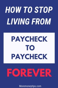 HOW TO STOP LIVING FROM PAYCHECK TO PAYCHECK FOREVER