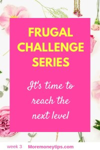 Frugal Challenge Series Week 3. It's time to reach the next level