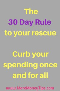The 30 day rule to your rescue. Curb your spending once and for all.