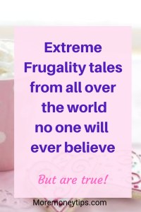 Extreme Frugality Tales from all over the world no one will believe.