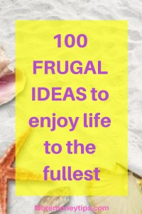 100 FRUGAL IDEAS to enjoy life to the fullest